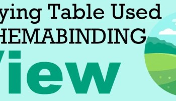 What is SCHEMABINDING in SQL Server Views? - Interview Question of the Week #245 SCHEMABINDING-View