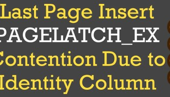 SQL SERVER - Resolving Last Page Insert PAGELATCH_EX Contention Changing Primary Key to Non-Clustered LastPageInsert0