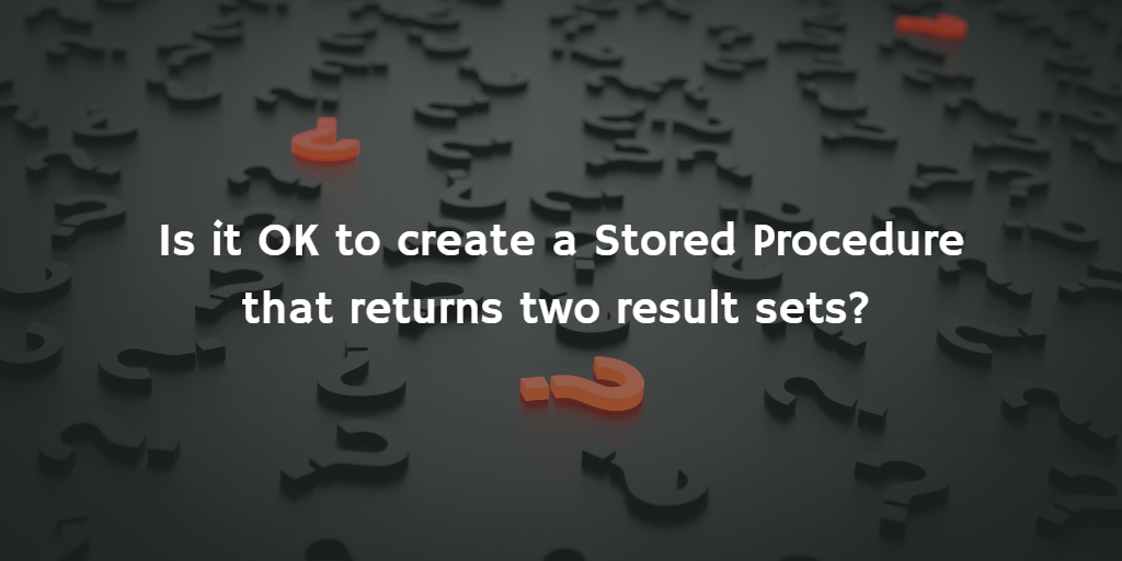 QuickQuestion: Stored Procedure with multiple result sets
