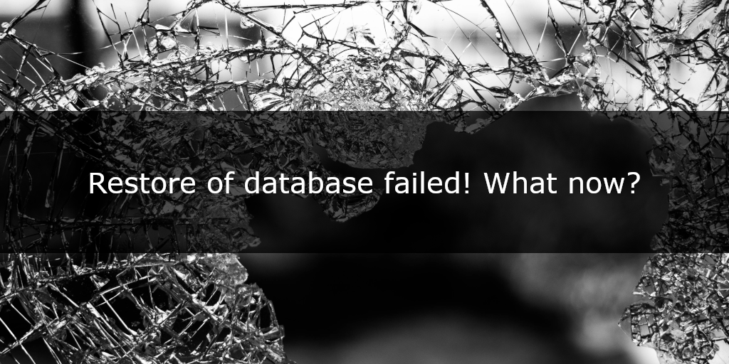 Restore of database failed! What now?