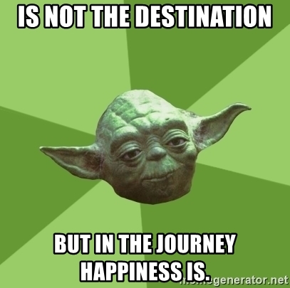Star Wars, Yoda - It's not the destination but in the journey happiness is