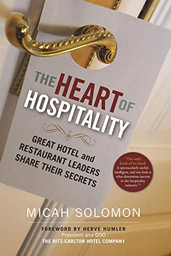 The Heart of Hospitality: Great Hotel and Restaurant Leaders Share Their Secrets, by Micah Solomon