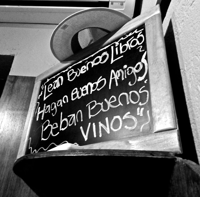 A sign in Mendoza: 'Read good books, Have good friends, Drink good wine'