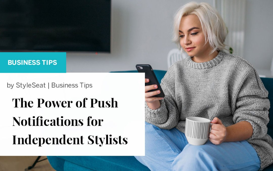 The Power of Push Notifications for Independent Stylists