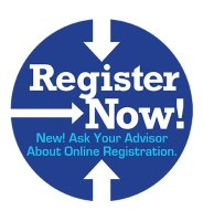 Register Now - New? Ask your Advisor About Online Registration