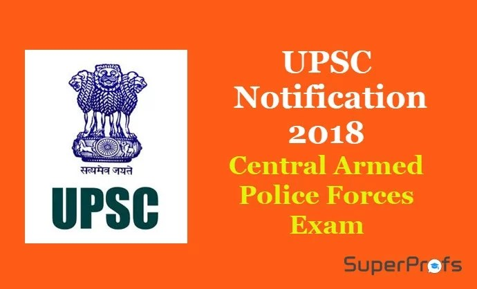 UPSC Central Armed Police Forces Exam 2018 - UPSC Recruitment Notification