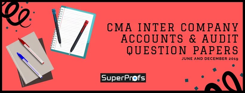 cma inter company accounts and audit previous year ques paper