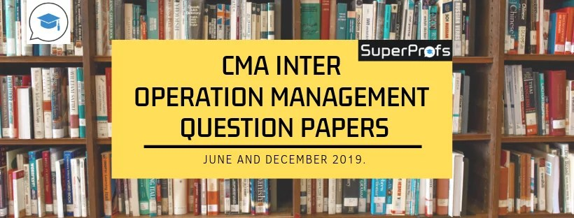 cma inter operation management previous year ques paper