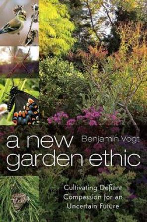 A New Garden Ethic by Benjamin Vogt