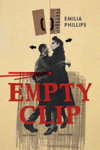 Cover for Empty Clip by Emilia Phillips