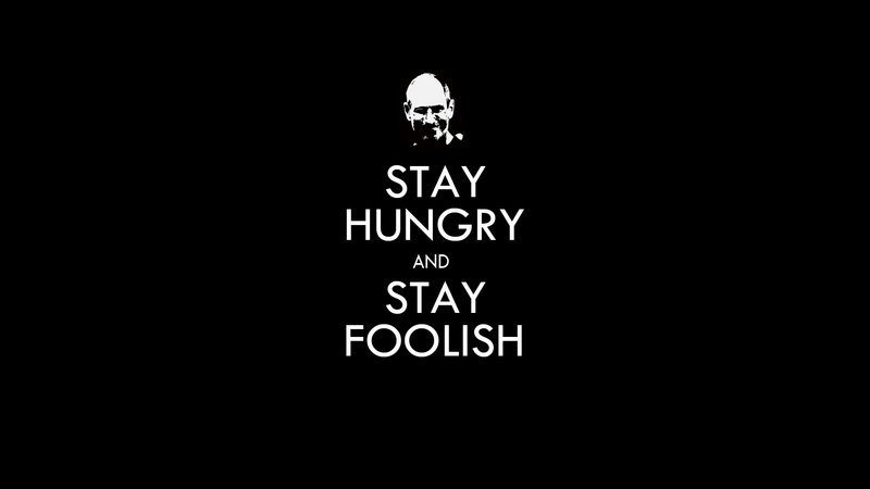 Stay Hungry and Stay Foolish Freelance motivation