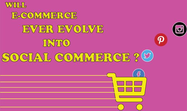 Will E-commerce ever evolve into Social Commerce?