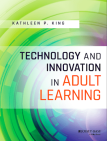 Technology and Innovation in Adult Learning, 1st ed.