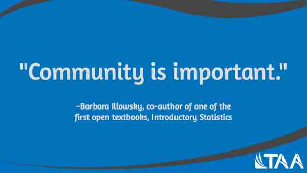 """""""Community is important."""" ~Barbara Illowsky, co-author of one of the first open textbooks, Introductory Statistics"""