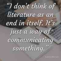 """""""I don't think of literature as an end in itself. It's just a way of communicating something."""" ~Isabel Allende"""