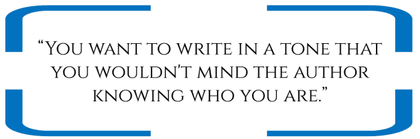 """""""You want to write in a tone that you wouldn't mind the author knowing who you are."""""""