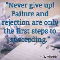 """""""Never give up! Failure and rejection are only the first steps to succeeding."""" ~Jim Valvano"""