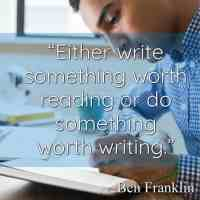 """""""Either write something worth reading or do something worth writing."""" ~Ben Franklin"""
