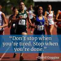 """""""Don't stop when you're tired. Stop when you're done."""" ~David Goggins"""