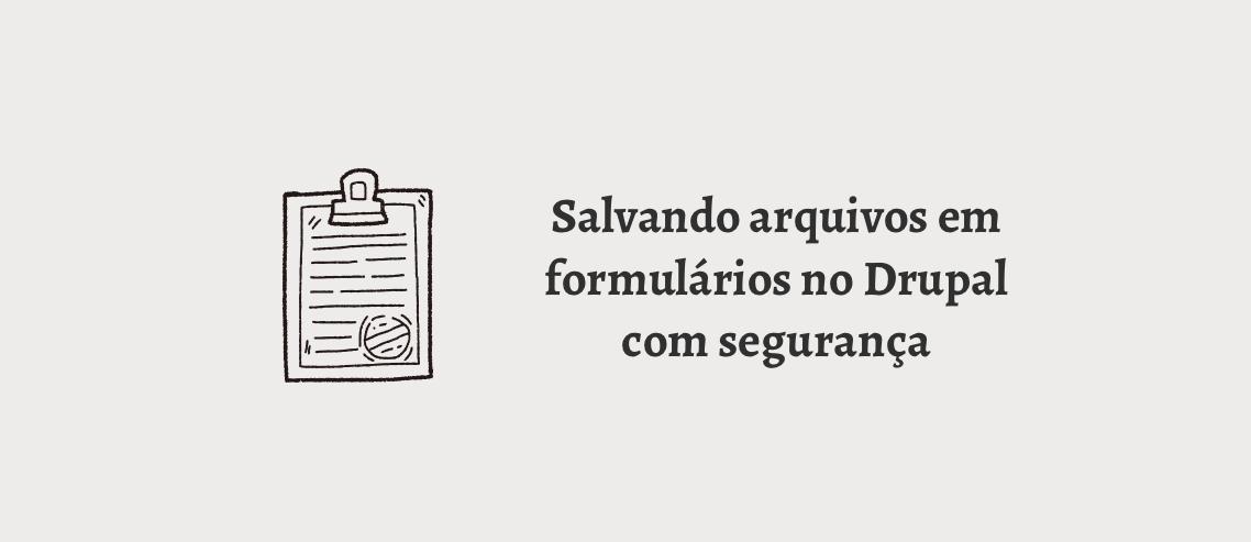 Salvando arquivos em formulários do Drupal