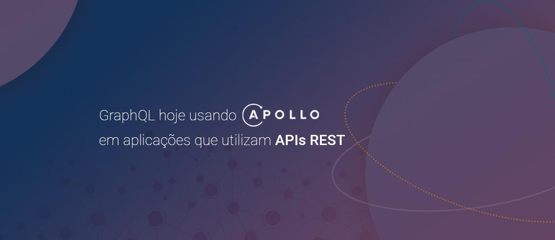 GraphQL hoje usando Apollo em aplicações que utilizam REST