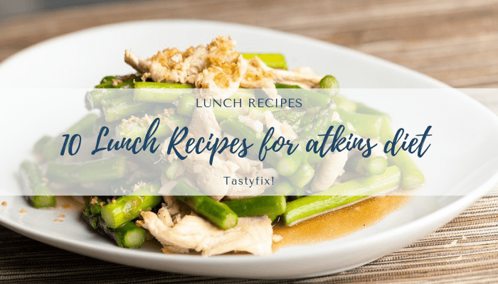10 Best Healthy Lunch Recipes For Atkins Diet