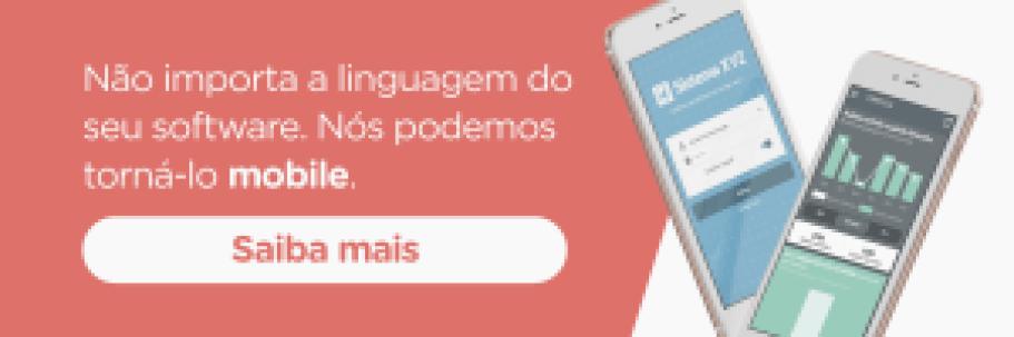 Não importa a linguagem do seu software, nós podemos torná-lo mobile. Saiba mais!