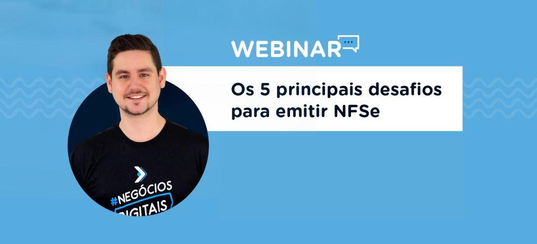 Webinar gratuito: Os 5 principais desafios para emitir NFS-e