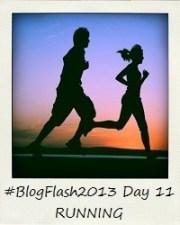#BlogFlash2013 (March): Day 11 - Running