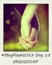 #BlogFlash2013 (March): Day 15 - Friendship