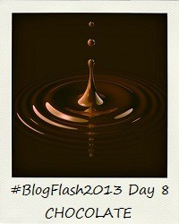 #BlogFlash2013 (March): Day 8 - Chocolate