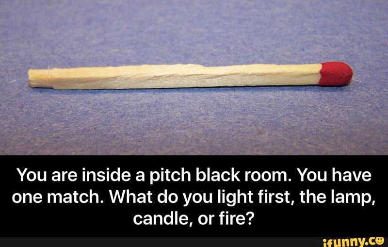 Which One Do You Light First?