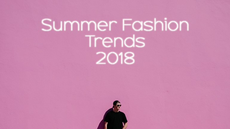 Summer Fashion Trends 2018