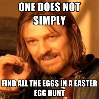 one-does-not-simply-find-all-the-eggs-in-a-easter-egg-hunt