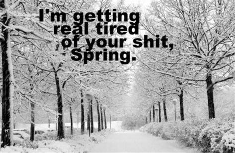 a-Im-getting-real-tired-of-your-shit-spring-weather