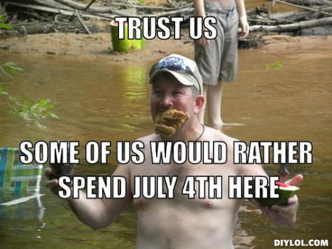redneck-meme-generator-trust-us-some-of-us-would-rather-spend-july-4th-here-535742