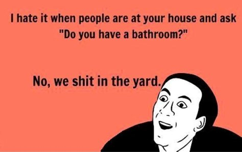 do-you-have-a-bathroom-no-we-shit-in-the-yard