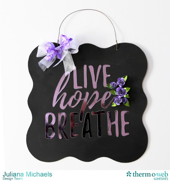Live Hope Breathe Cystic Fibrosis Motivational Wall Hanging featuring Therm O Web Deco Foil, Glitter Dust, and Adhesives by Juliana Michaels