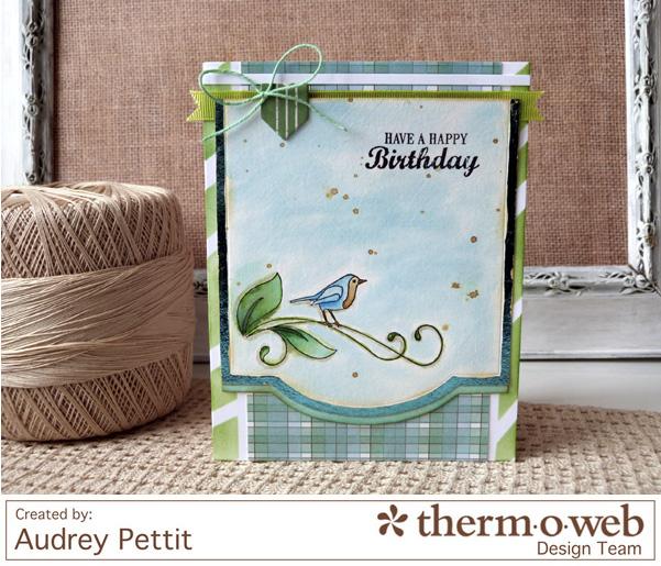 AudreyPettit Thermoweb DecoFoil HaveaHappyBirthdayCard