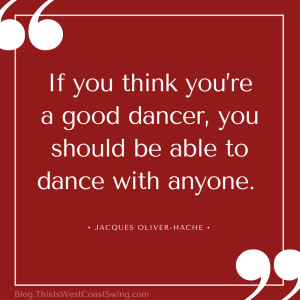 If you think you're a good dancer, you should be able to dance with anyone.