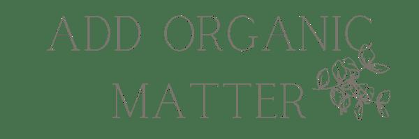 """""""add organic matter"""" text"""