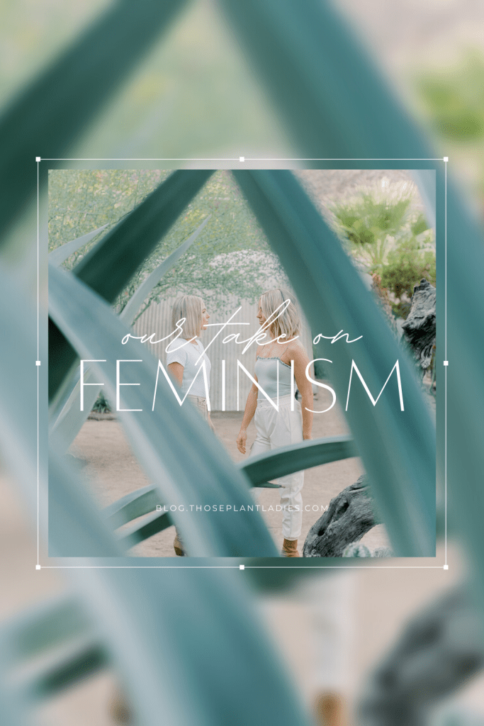 Our take on feminism on the blog for Those Plant Ladies.
