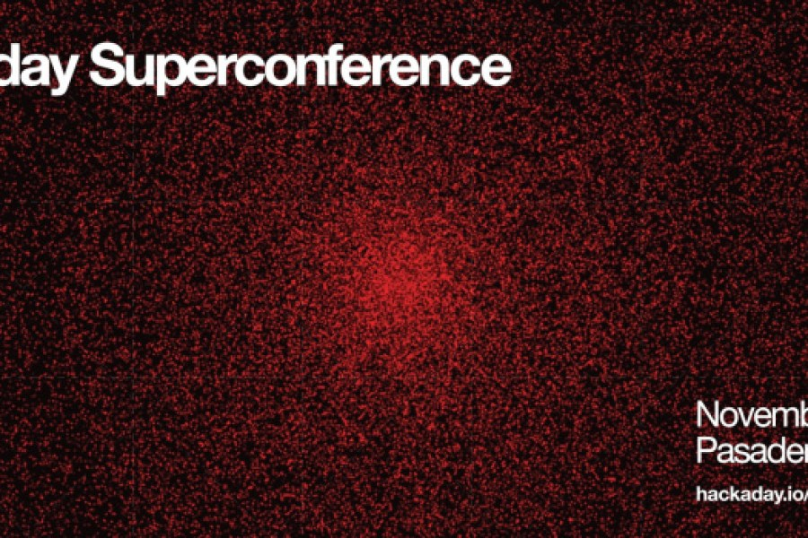 Hackaday Superconference: Tickets and Speaking Opportunities