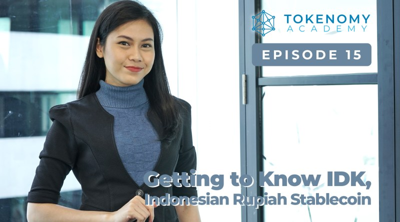 Tokenomy Academy episode 15: Getting to Know IDK – Indonesian Rupiah Stablecoin