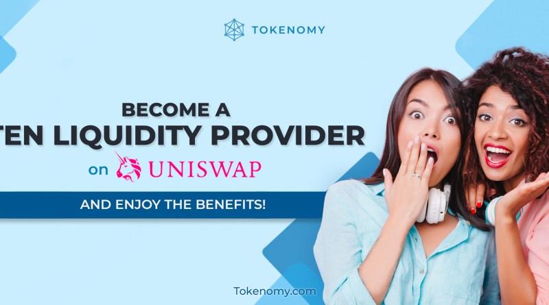 Be a TEN Liquidity Provider on UNISWAP and Enjoy the Benefits!