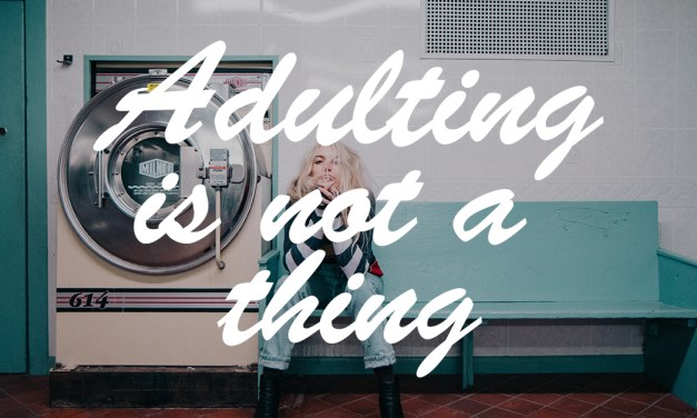 Adulting is not a Thing