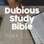 Dubious Study Bible – Mark 1:1-20