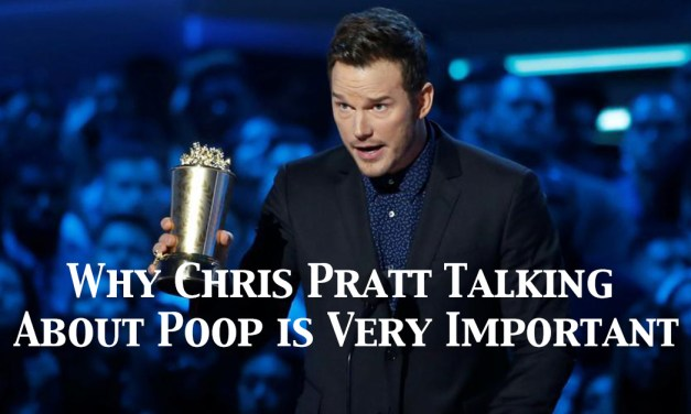 Why Chris Pratt Talking About Poop is Very Important