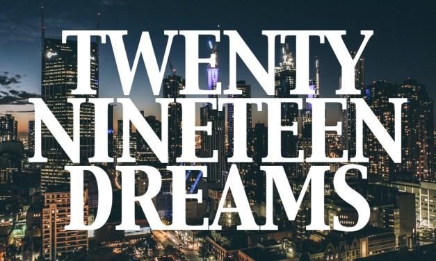 Twenty Nineteen Dreams