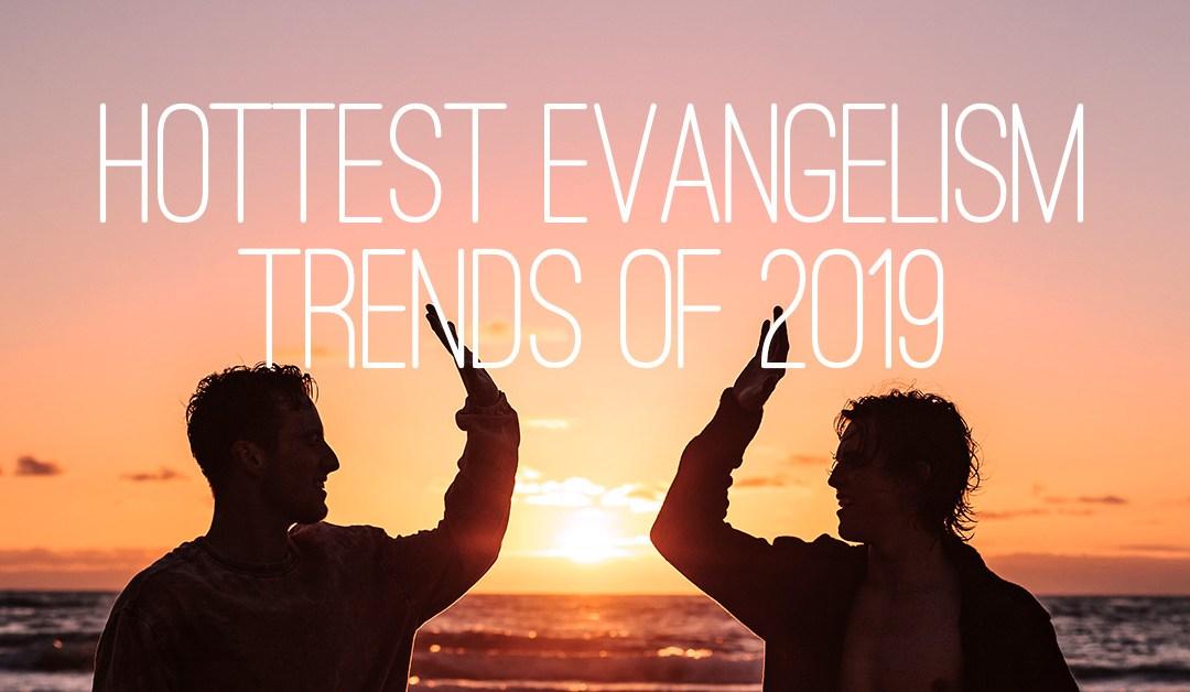 Hottest Evangelism Trends of 2019